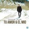 Tu Amor & El Mio (Prod. Shadow Blow & Eliel)