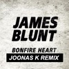 James Blunt - Bonfire Heart (Joonas K Remix) - FREE DOWNLOAD