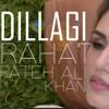 DILLAGI by Rahat Fateh Ali Khan