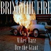 Mikey Barz - Bring The Fire Ft Dre The Giant