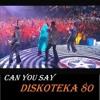 CAN YOU SAY DISKOTEKA 80 (Cover Disco House)