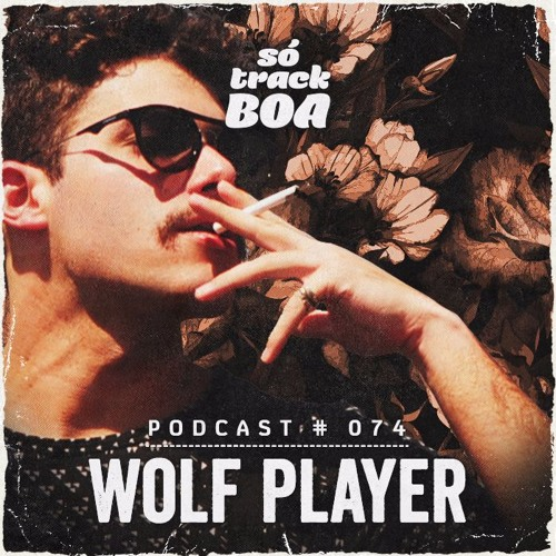 Wolf Player - Podcast # 074