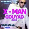 X - MAN - Gade A Te Ya - GOUYAD 2016 (REMIX) DJ MADNESS
