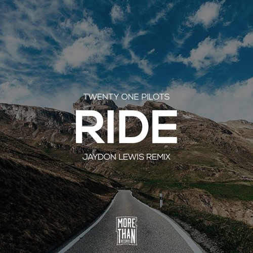 Download Twenty One Pilots - Ride (Jaydon Lewis Remix) by More Than Records Mp3 Download MP3
