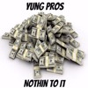 Yung Pros-Nothin To It (Full Video And Song On YouTube)