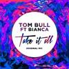 Tom Bull ft Bianca - Take It All (Original Mix)