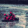 JEENA MARNA Do Lavzo Ki Kahani Ashish Soni CHILLOUT Mix