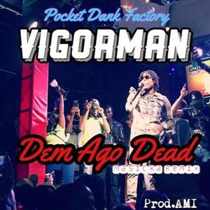 VIGORMAN - Dem Ago Dead[Masicka Remix]Prod. by AMI Jul 2016 להורדה