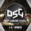 L-A - Sparta  (Dubstep Gutter Release)