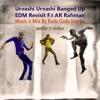 Urvashi Urvashi Banged Up EDM Revisit F.t AR Rahman