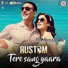 Tere Sang Yaara Rustom Akshay Kumar And Ileana D Cruz Atif Aslam Arko Romantic Love Songs Mp3