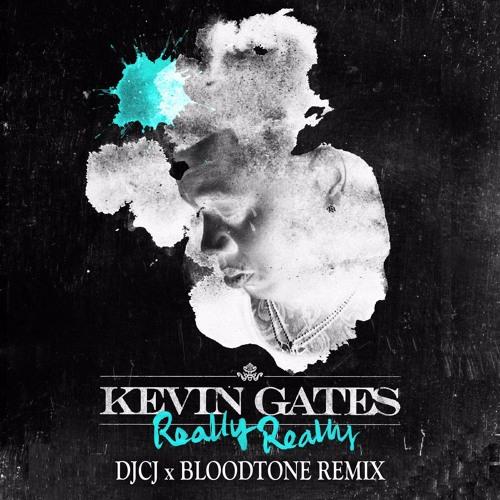 Kevin Gates - Really Really (DJCJ x Bloodtone Remix)