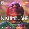 Angel Benard-Nikumbushe Wema Wako (Produced by; Oggy Keyz-Hypesound Recording Studio)