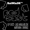 Las nalgas de Nathan Drake - BarcadeVG Podcast 005 feat @DMtta y @AdrianHayabusa