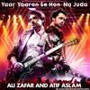Yaar Yaaron Se Hon Na Juda - Atif Aslam & Ali Zafar