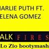 Charlie Puth Feat.Selena Gomez Vs.Kygo - We Don't Talk Any Firestone (Lo Zio Booty Edit)