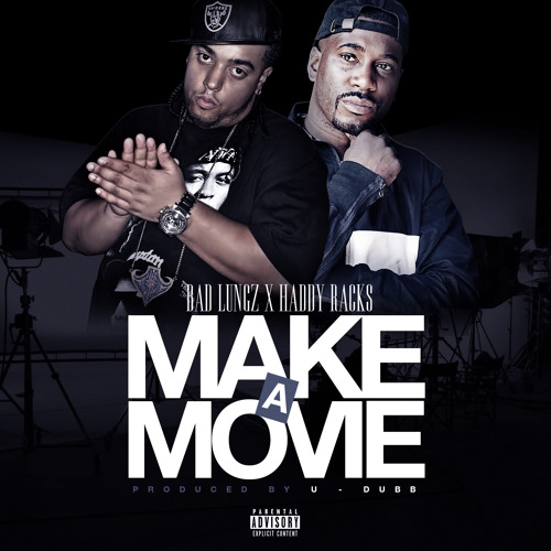 Make A Movie ft. Haddy Racks by Bad Lungz Listen + Download + Stream