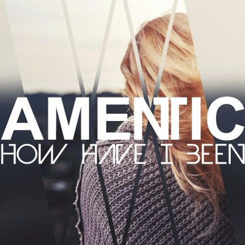 Amentic - How Have I Been