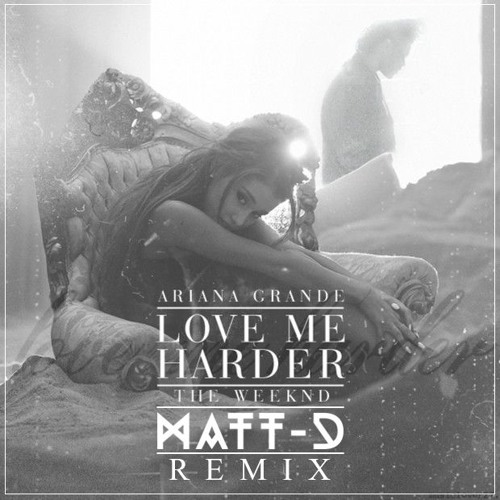 Download Ariana Grande Ft The Weeknd - Love Me Harder ( MATT-D Remix ) by MATT-D Mp3 Download MP3
