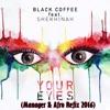 Black Coffee Feat. Shekhinah - Your Eyes (Manager & Afro Refix)