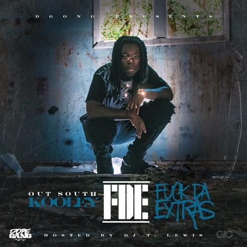 F.D.E (Fuck Da Extras) by OutSouth Kooley Listen + Download + Stream