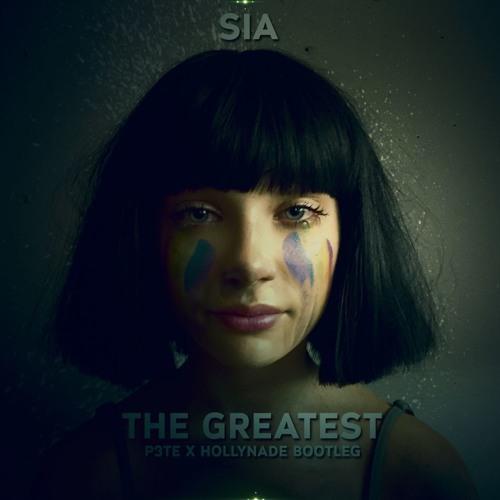 Sia - The Greatest (P3TE X HollyNade Bootleg)