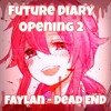Future Diary Opening 2 - Faylan - Dead END {HQ}