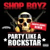 Shop Boyz - Party Like a Rockstar (Choppa Dunks Remix)RTT PREMIERE