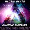 Hectik Beats Ft Charlie Martina - Blow My Mind (CLIP)