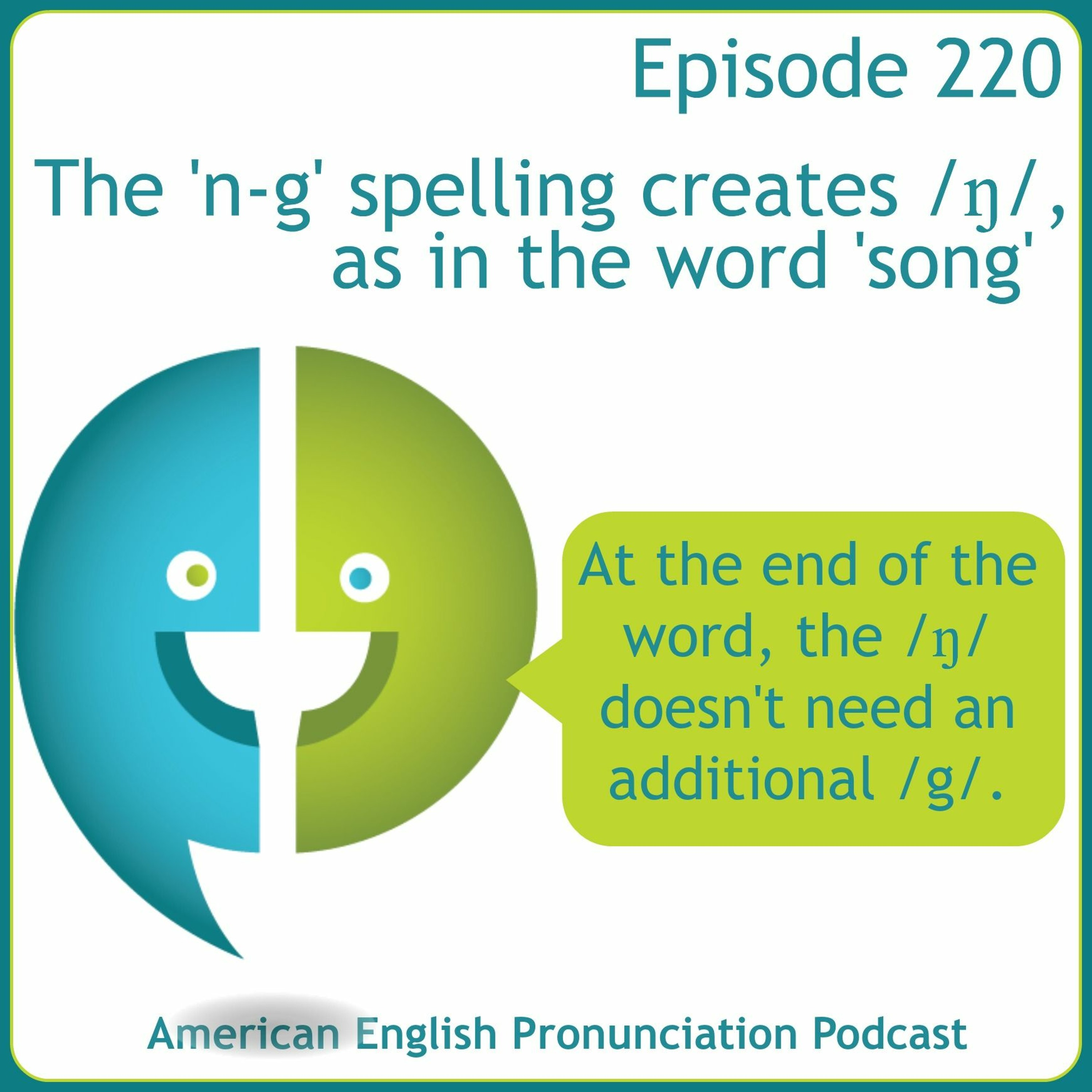 220: The 'n-g' spelling creates /ŋ/, as in the word 'song'
