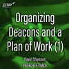 David Shannon - Organizing Deacons and a Plan of Work Part 1