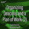 David Shannon - Organizing Deacons and a Plan of Work Part 2