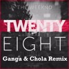 The Weeknd - Twenty Eight (Ganga & Chola Remix)[FREE DOWNLOAD]