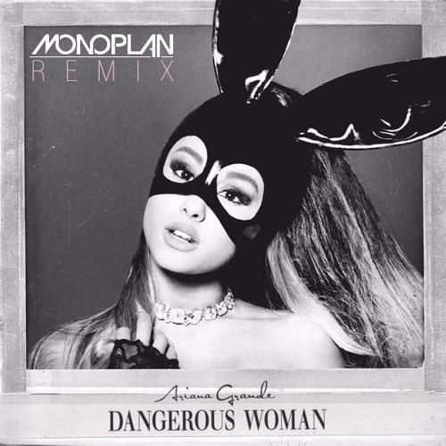 Download Ariana Grande - Dangerous Woman (Monoplan Remix) by monoplan_music Mp3 Download MP3