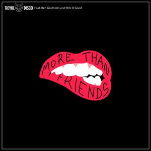 Royal Disco - More Than Friends ft. Ben Goldstein & Hits O Good להורדה