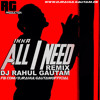 All I Need Ft. Ikka Remix By Dj Rahul Gautam.mp3