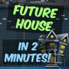 How To Make FUTURE HOUSE Tune In 2 MINUTES! (+ FREE FLP)