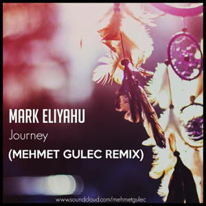 Mark Eliyahu - Journey (Mehmet Gulec Remix) להורדה