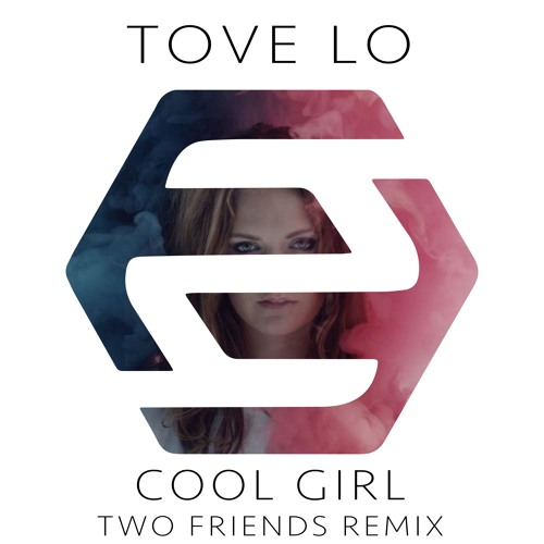 Download Tove Lo - Cool Girl (Two Friends Remix) by Two Friends Remixes Mp3 Download MP3