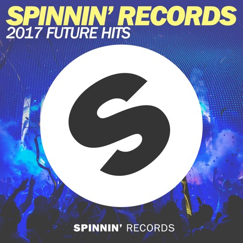 Spinnin' Records 2017 Future Hits by Spinnin' Records