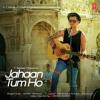 Jahaan Tum Ho (320 Kbps) -  DownloadMing.SE