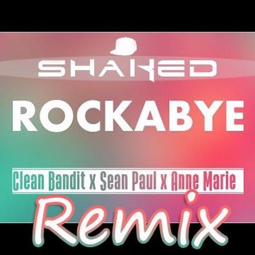 Clean Bandit - Rockabye Ft. Sean Paul & Anne - Marie (SHAKED Trap Remix) [*FREE*]