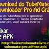 Faça O Download Do TubeMate YouTube Downloader Pro Ad Grátis