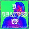 """""""U Changed Up"""" 