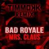 Bad Royale - Mrs. Claus (Timmokk Remix)