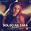 Bol Do Na Zara Video Song ( GLOW Remix ) || T-Series Acoustics || Sukriti Kakar⁠⁠⁠⁠ | T-Series