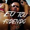 Eu Tou Fudendo Remix 2017 | FREE DOWNLOAD