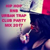 New Hip Hop RnB Urban Trap Songs Mix 2017 Top Hits 2017 Black Club Party