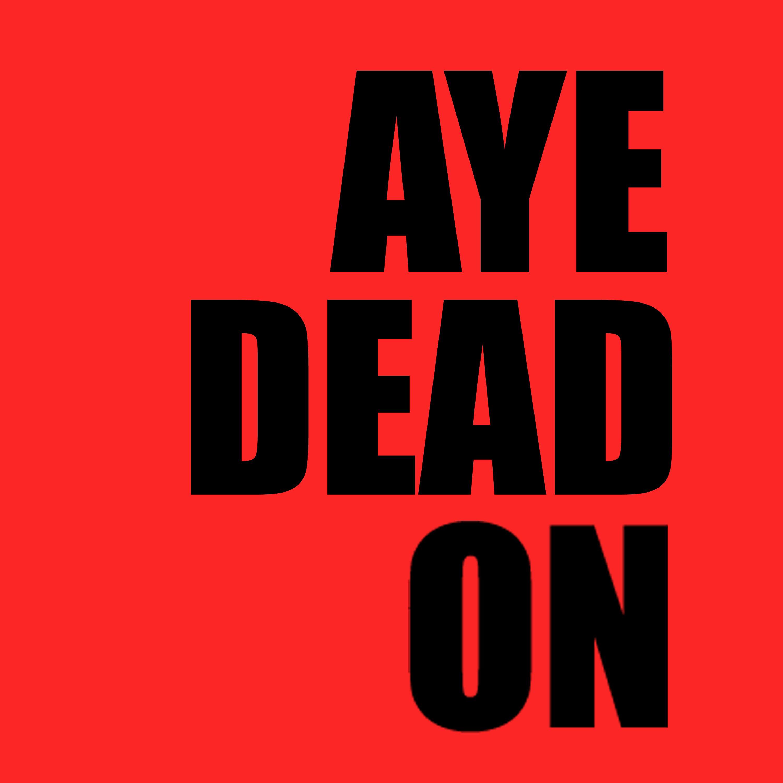 Aye, Dead On