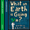 What on Earth is Going On?: A Crash Course in Current Affairs, By Tom Baird and Arthur House, Read by Tom Baird and Arthur House